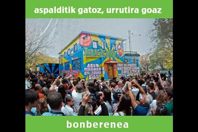 """Bonberenea """"aspalditik gatoz, urrutira goaz"""""""